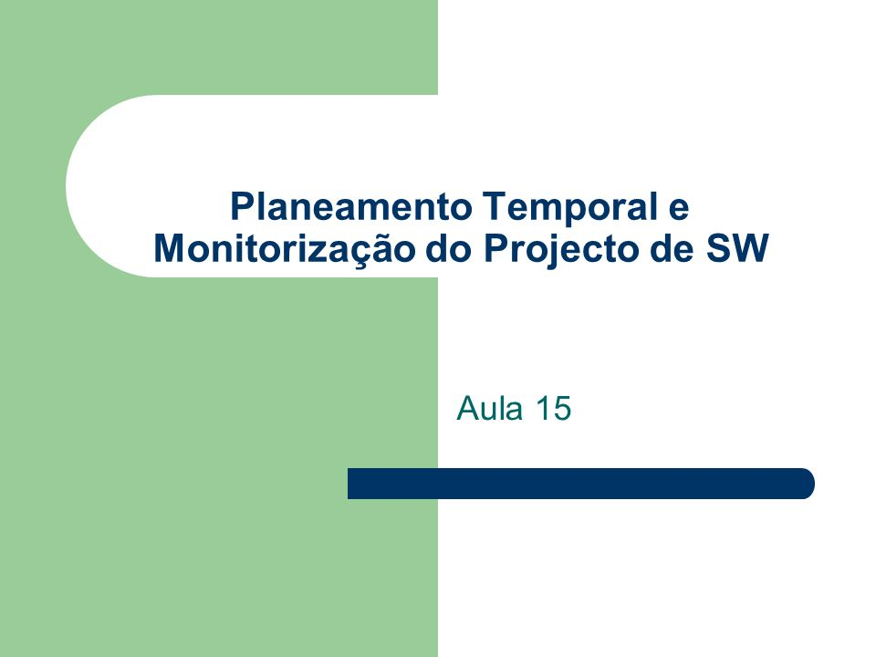 Planeamento Temporal e Monitorização do Projecto de SW Aula 15