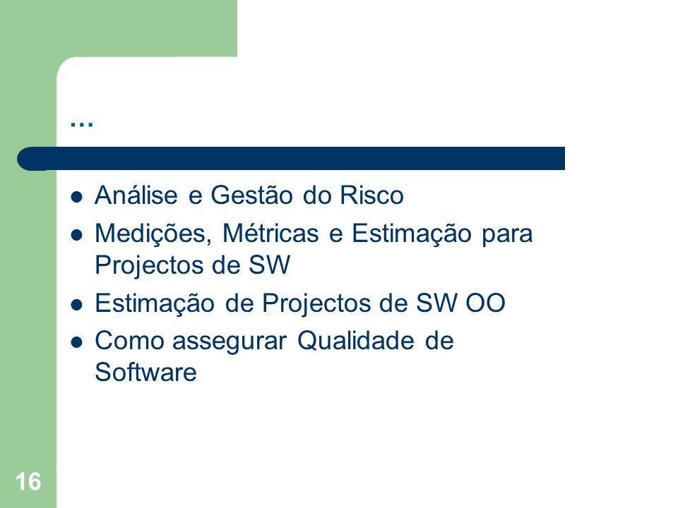 16 … Análise e Gestão do Risco Medições, Métricas e Estimação para Projectos de SW Estimação de Projectos de SW OO Como assegurar Qualidade de Software