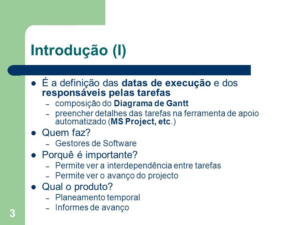 3 Introdução (I) É a definição das datas de execução e dos responsáveis pelas tarefas – composição do Diagrama de Gantt – preencher detalhes das tarefas na ferramenta de apoio automatizado (MS Project, etc.) Quem faz.
