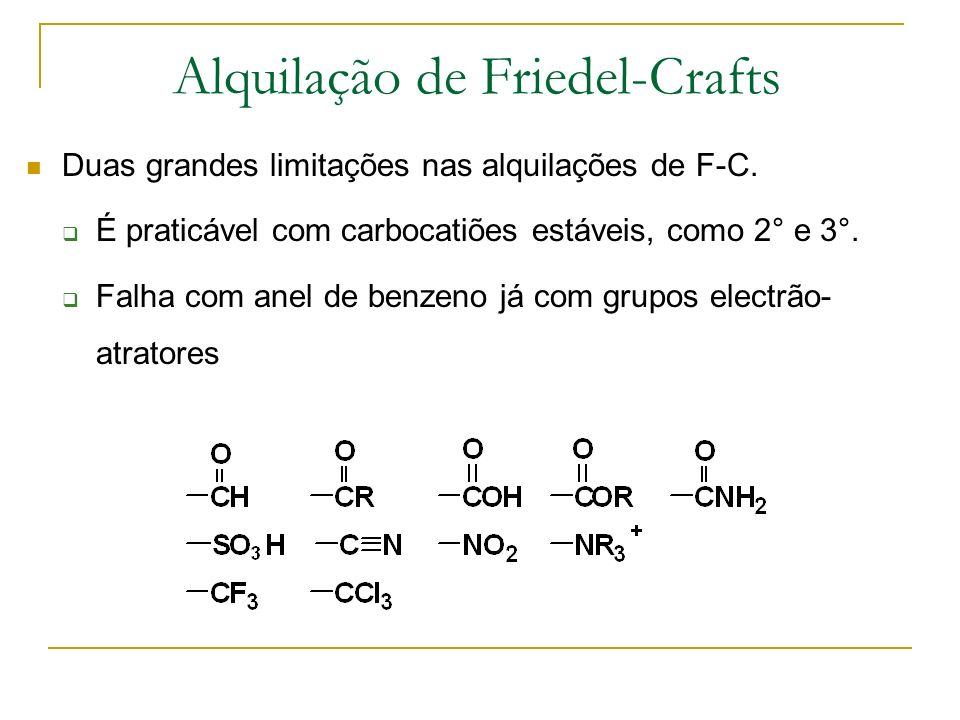 Duas grandes limitações nas alquilações de F-C. É praticável com carbocatiões estáveis, como 2° e 3°. Falha com anel de benzeno já com grupos electrão