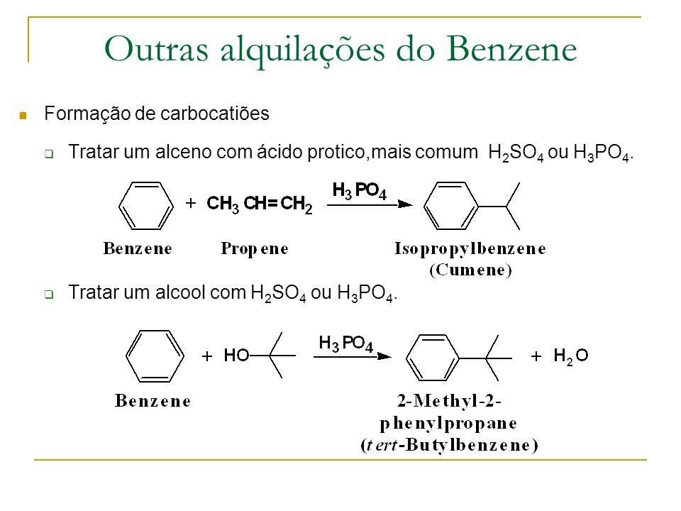 Outras alquilações do Benzene Formação de carbocatiões Tratar um alceno com ácido protico,mais comum H 2 SO 4 ou H 3 PO 4. Tratar um alcool com H 2 SO