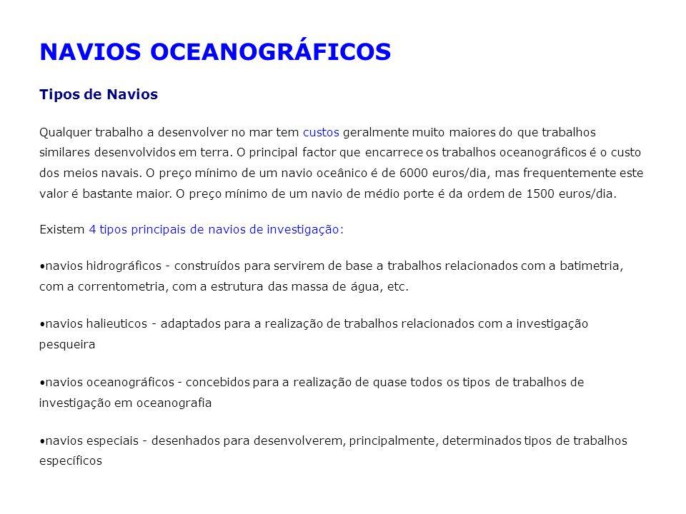 NAVIOS OCEANOGRÁFICOS Tipos de Navios Qualquer trabalho a desenvolver no mar tem custos geralmente muito maiores do que trabalhos similares desenvolvi