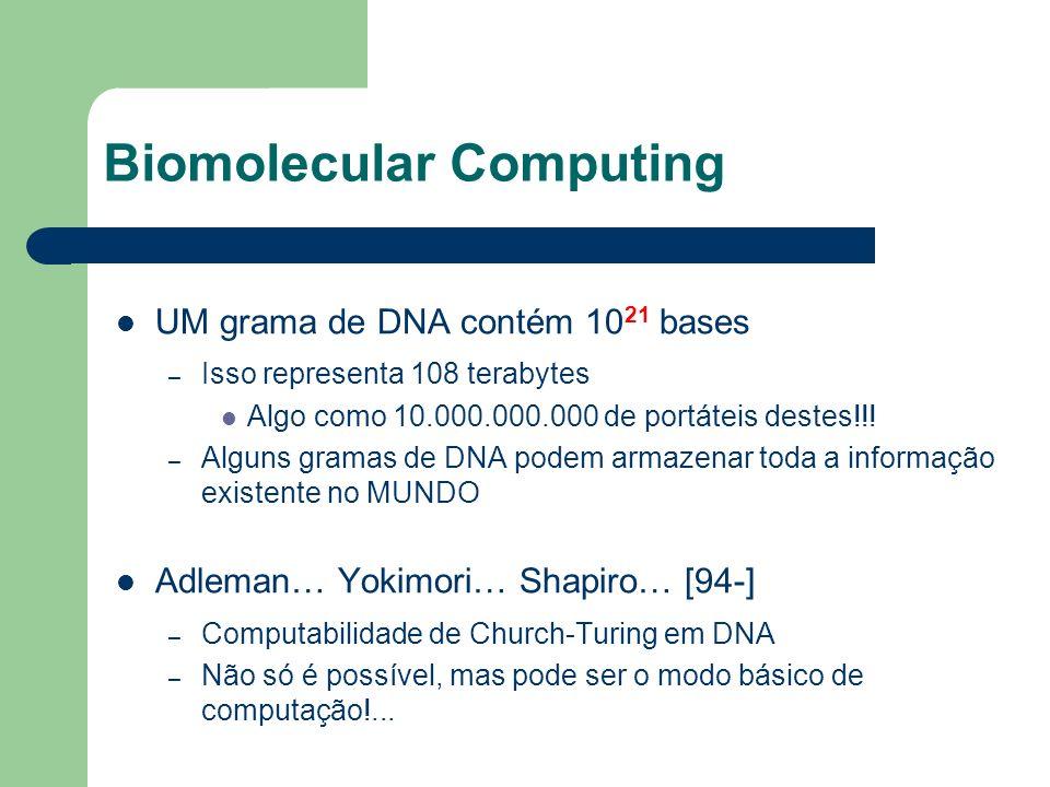Biomolecular Computing UM grama de DNA contém 10 21 bases – Isso representa 108 terabytes Algo como 10.000.000.000 de portáteis destes!!! – Alguns gra