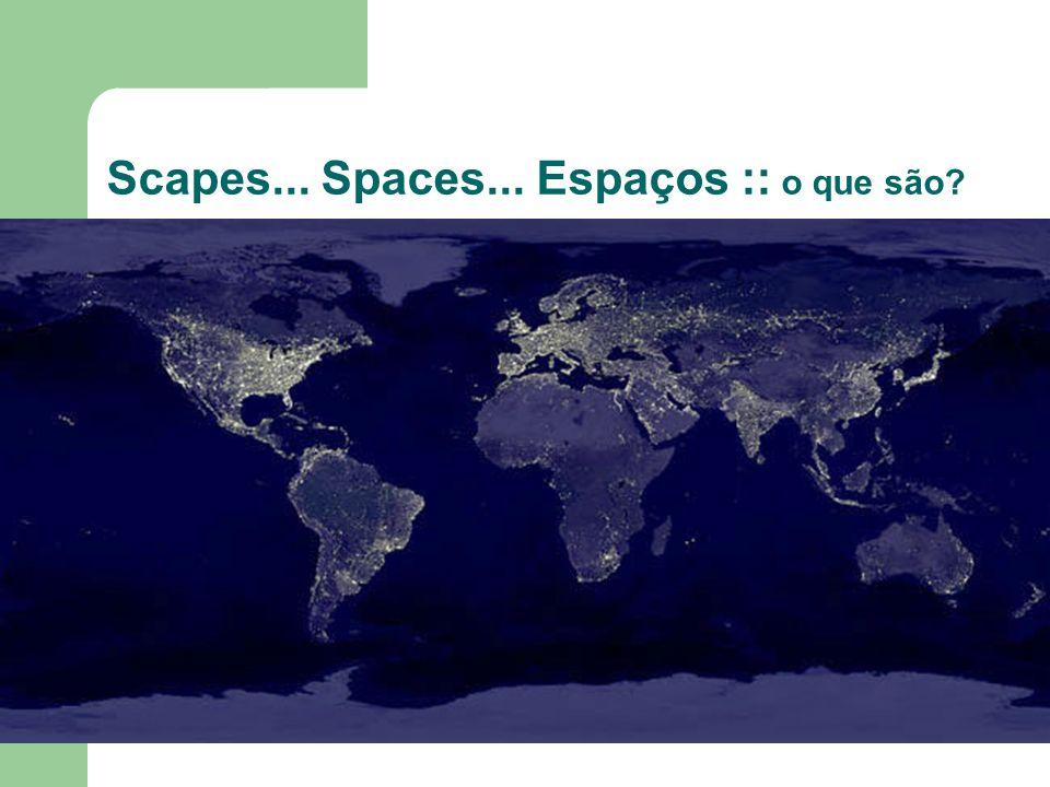 Scapes... Spaces... Espaços :: o que são?