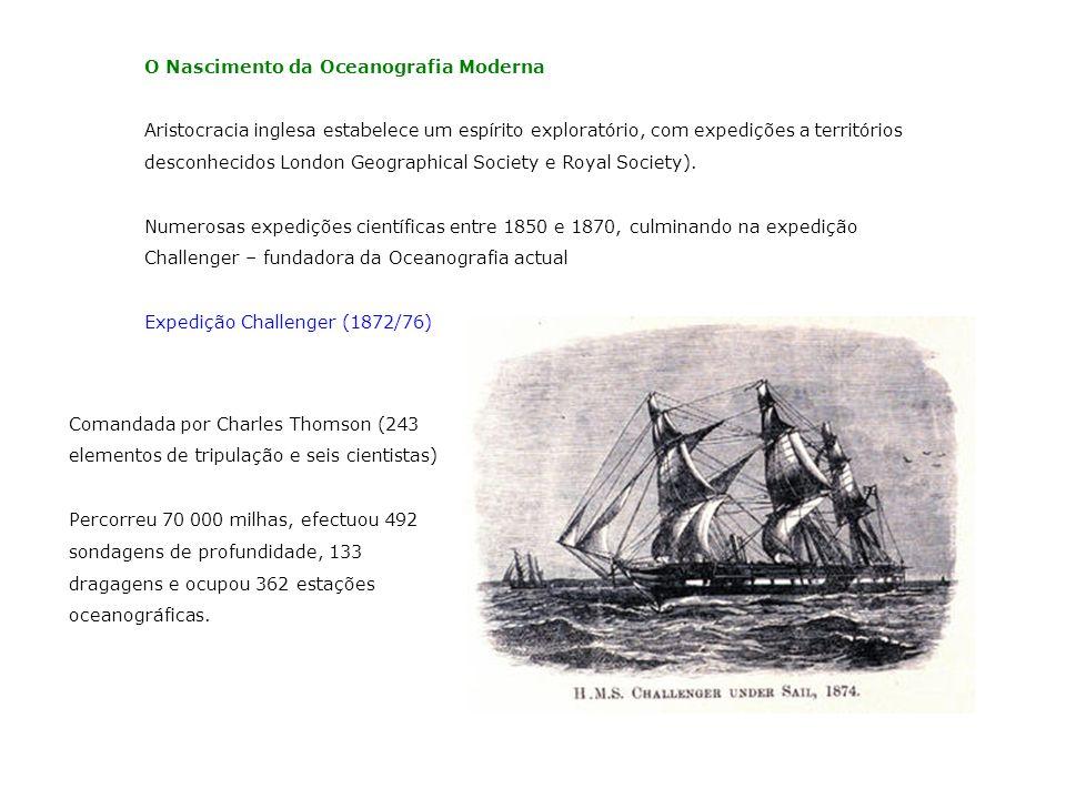 O Nascimento da Oceanografia Moderna Aristocracia inglesa estabelece um espírito exploratório, com expedições a territórios desconhecidos London Geogr