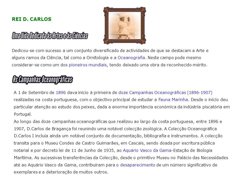 REI D. CARLOS Dedicou-se com sucesso a um conjunto diversificado de actividades de que se destacam a Arte e alguns ramos da Ciência, tal como a Ornito