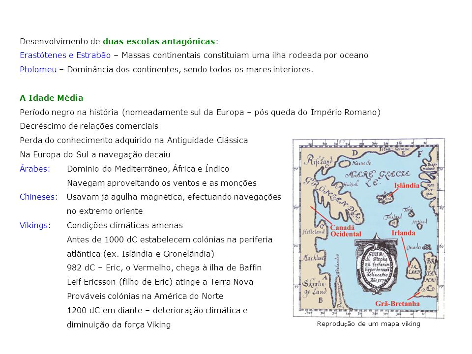 Desenvolvimento de duas escolas antagónicas: Erastótenes e Estrabão – Massas continentais constituiam uma ilha rodeada por oceano Ptolomeu – Dominânci