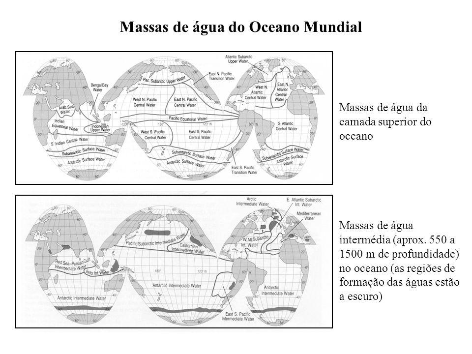 Massas de água do Oceano Mundial Massas de água da camada superior do oceano Massas de água intermédia (aprox. 550 a 1500 m de profundidade) no oceano