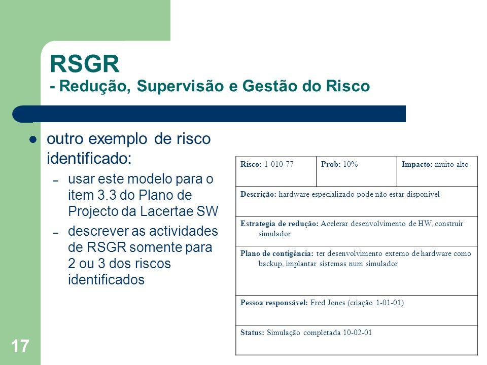 17 RSGR - Redução, Supervisão e Gestão do Risco outro exemplo de risco identificado: – usar este modelo para o item 3.3 do Plano de Projecto da Lacert