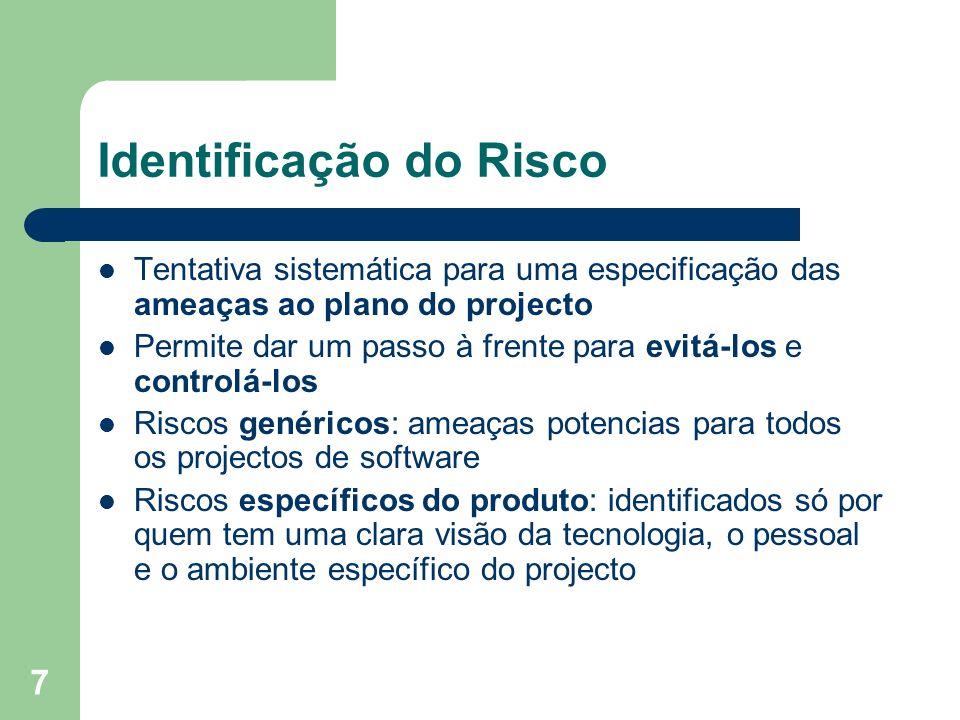 7 Identificação do Risco Tentativa sistemática para uma especificação das ameaças ao plano do projecto Permite dar um passo à frente para evitá-los e