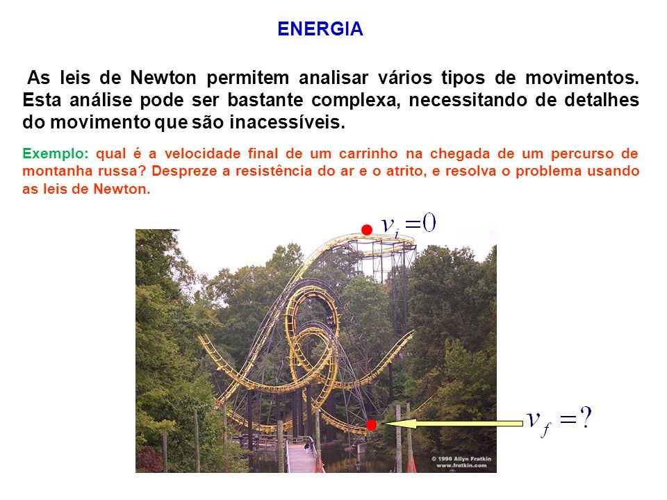ENERGIA As leis de Newton permitem analisar vários tipos de movimentos. Esta análise pode ser bastante complexa, necessitando de detalhes do movimento