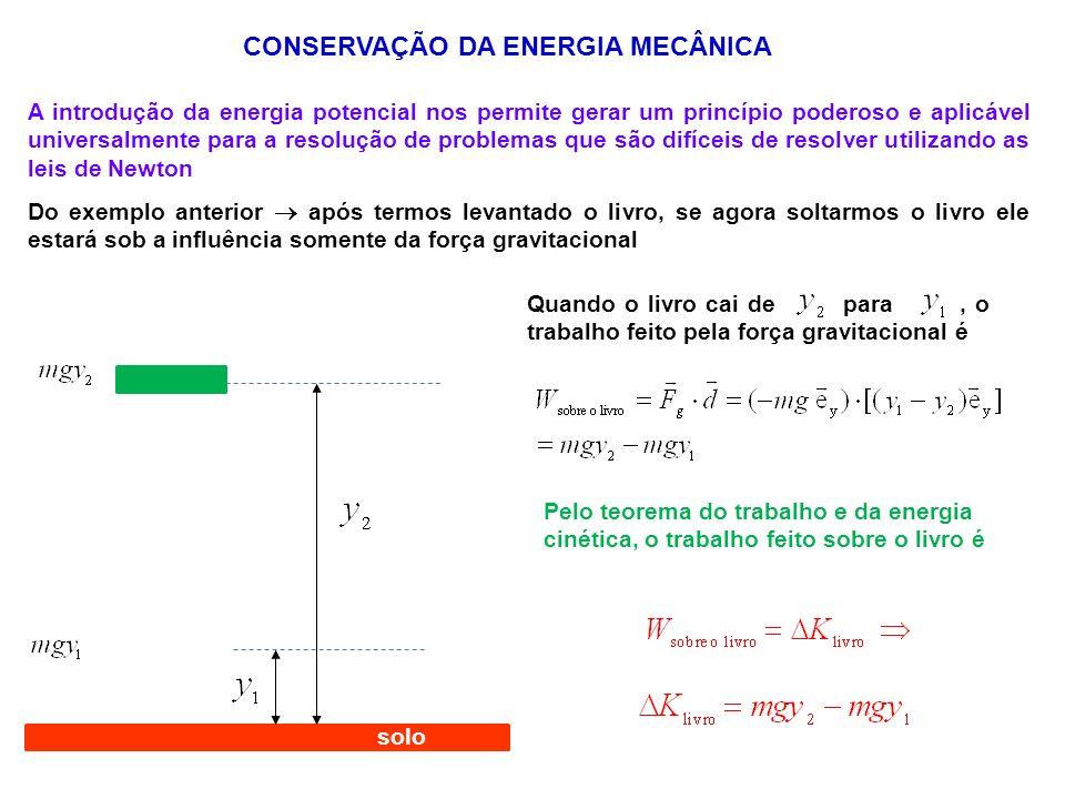CONSERVAÇÃO DA ENERGIA MECÂNICA solo A introdução da energia potencial nos permite gerar um princípio poderoso e aplicável universalmente para a resol
