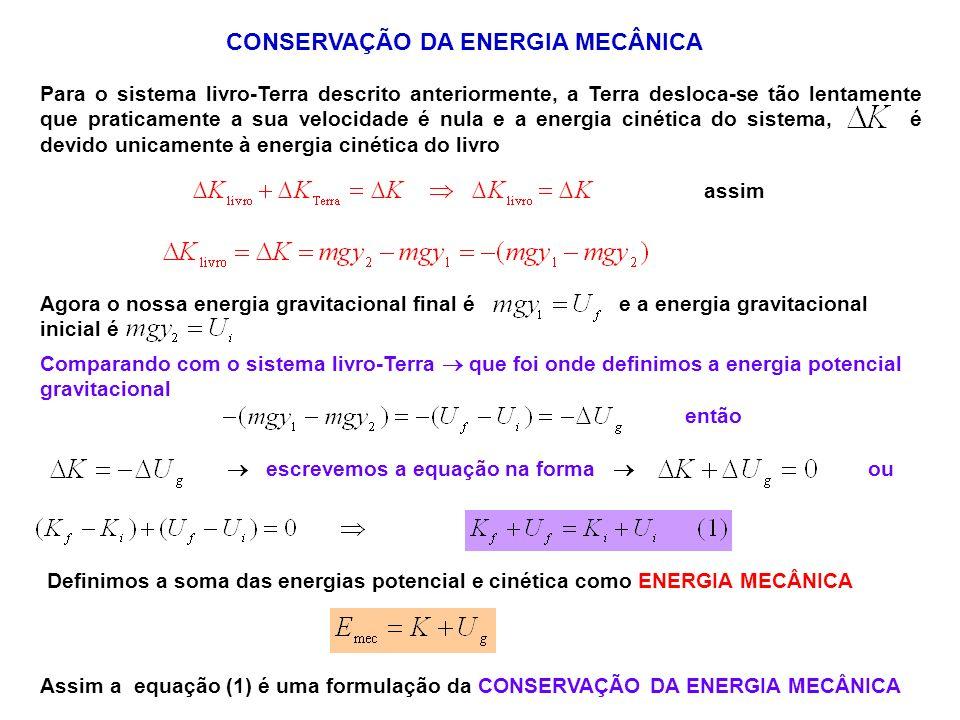 Para o sistema livro-Terra descrito anteriormente, a Terra desloca-se tão lentamente que praticamente a sua velocidade é nula e a energia cinética do