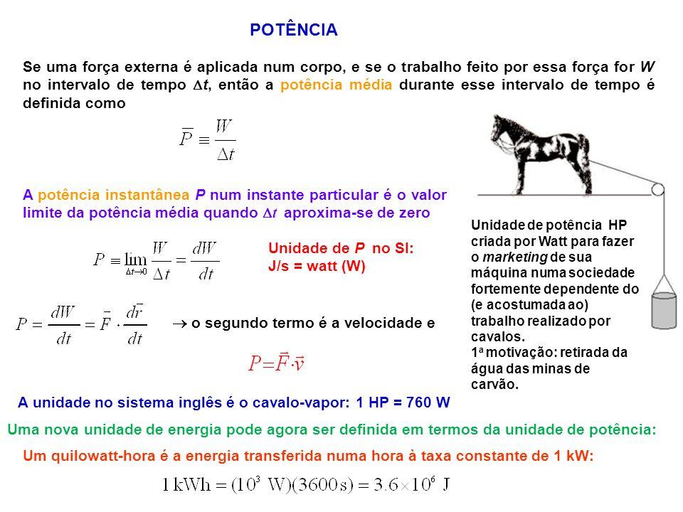 POTÊNCIA Se uma força externa é aplicada num corpo, e se o trabalho feito por essa força for W no intervalo de tempo t, então a potência média durante
