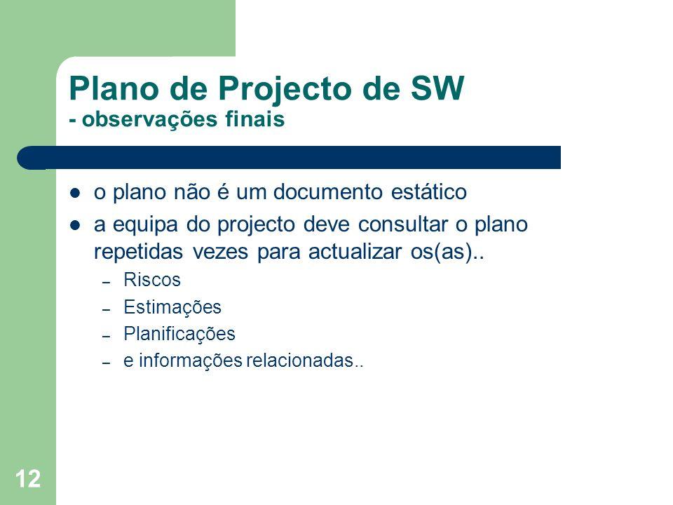 12 Plano de Projecto de SW - observações finais o plano não é um documento estático a equipa do projecto deve consultar o plano repetidas vezes para a