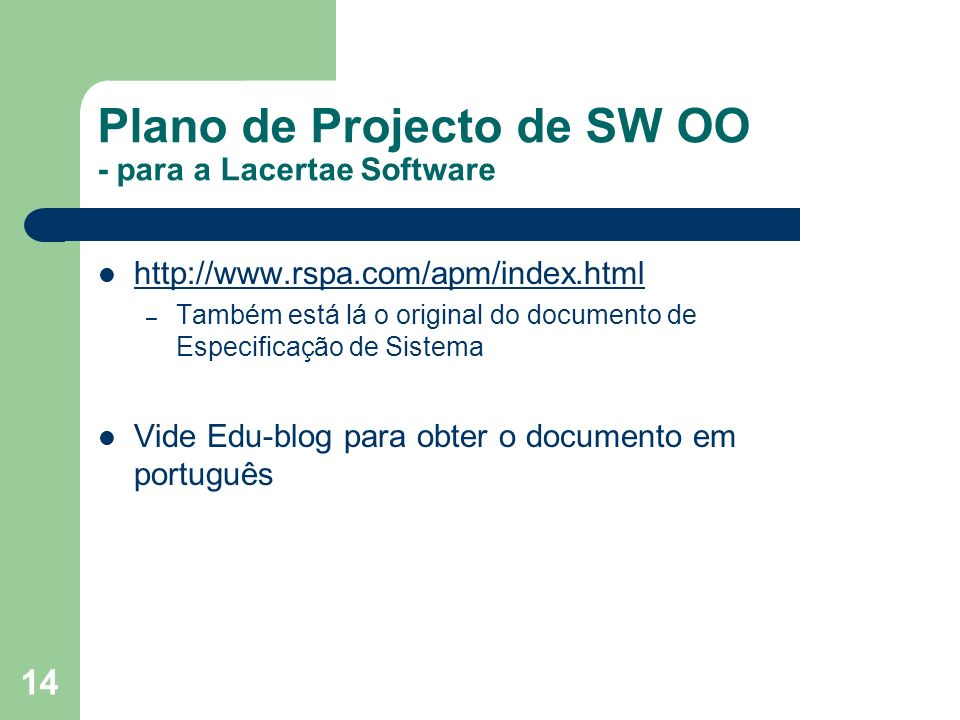 14 Plano de Projecto de SW OO - para a Lacertae Software http://www.rspa.com/apm/index.html – Também está lá o original do documento de Especificação