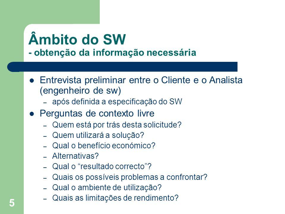 5 Âmbito do SW - obtenção da informação necessária Entrevista preliminar entre o Cliente e o Analista (engenheiro de sw) – após definida a especificaç
