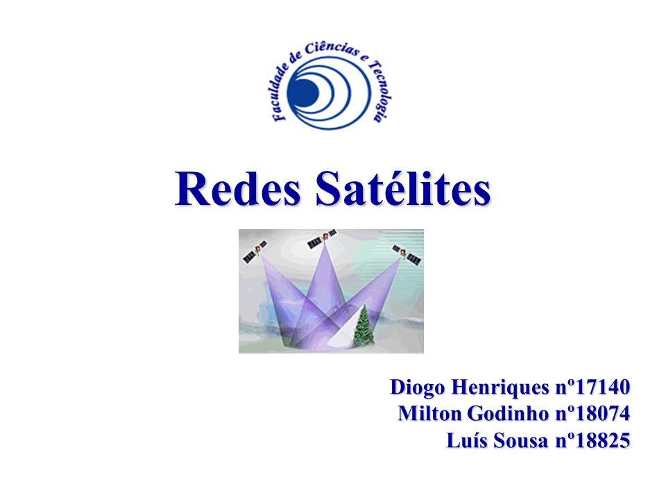 Redes Satélites Diogo Henriques nº17140 Milton Godinho nº18074 Luís Sousa nº18825