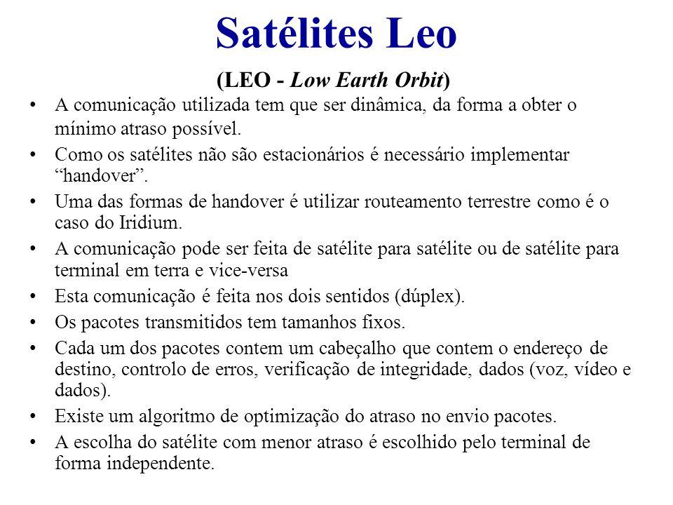 Satélites Leo (LEO - Low Earth Orbit) A comunicação utilizada tem que ser dinâmica, da forma a obter o mínimo atraso possível. Como os satélites não s