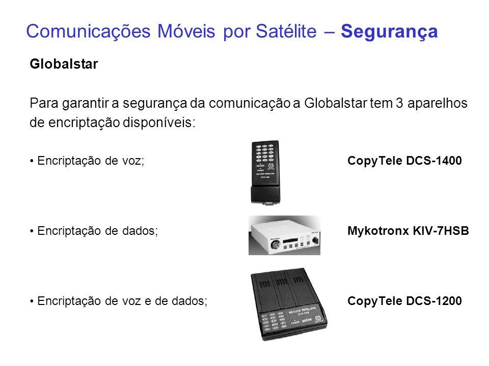 Comunicações Móveis por Satélite – Segurança Globalstar Para garantir a segurança da comunicação a Globalstar tem 3 aparelhos de encriptação disponíve