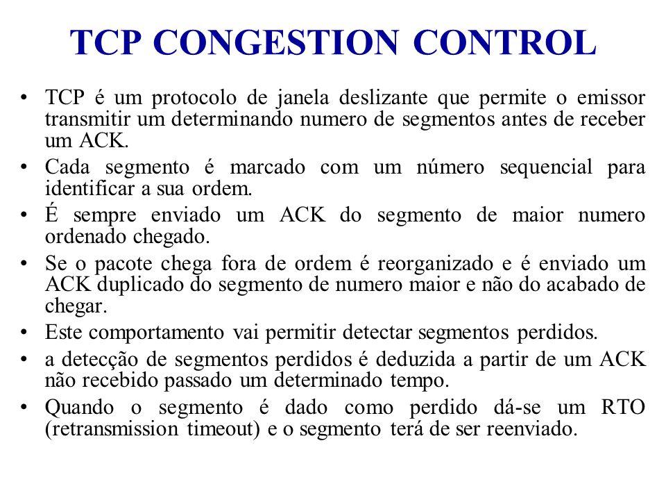TCP CONGESTION CONTROL TCP é um protocolo de janela deslizante que permite o emissor transmitir um determinando numero de segmentos antes de receber u