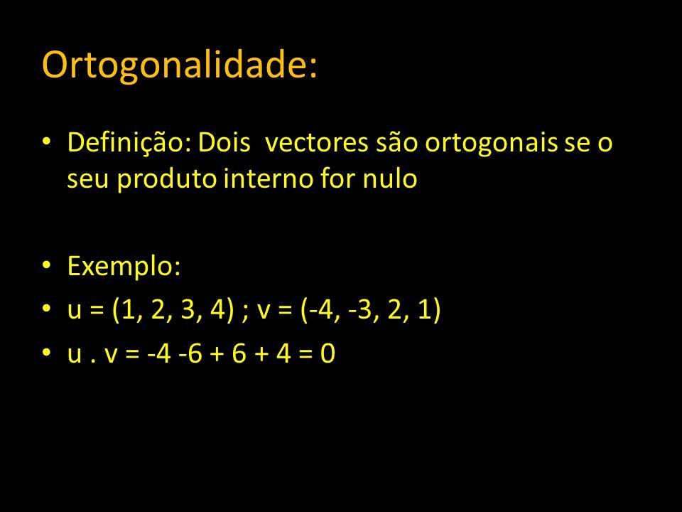 Ortogonalidade: Definição: Dois vectores são ortogonais se o seu produto interno for nulo Exemplo: u = (1, 2, 3, 4) ; v = (-4, -3, 2, 1) u. v = -4 -6
