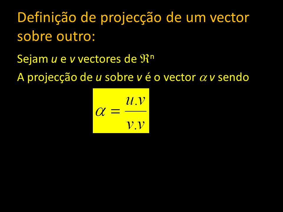 Definição de projecção de um vector sobre outro: Sejam u e v vectores de n A projecção de u sobre v é o vector v sendo