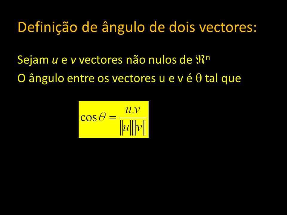 Definição de ângulo de dois vectores: Sejam u e v vectores não nulos de n O ângulo entre os vectores u e v é tal que