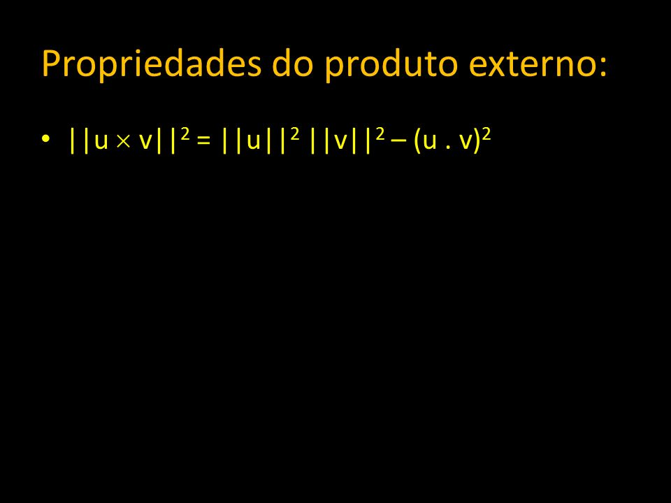 Propriedades do produto externo: ||u v|| 2 = ||u|| 2 ||v|| 2 – (u. v) 2