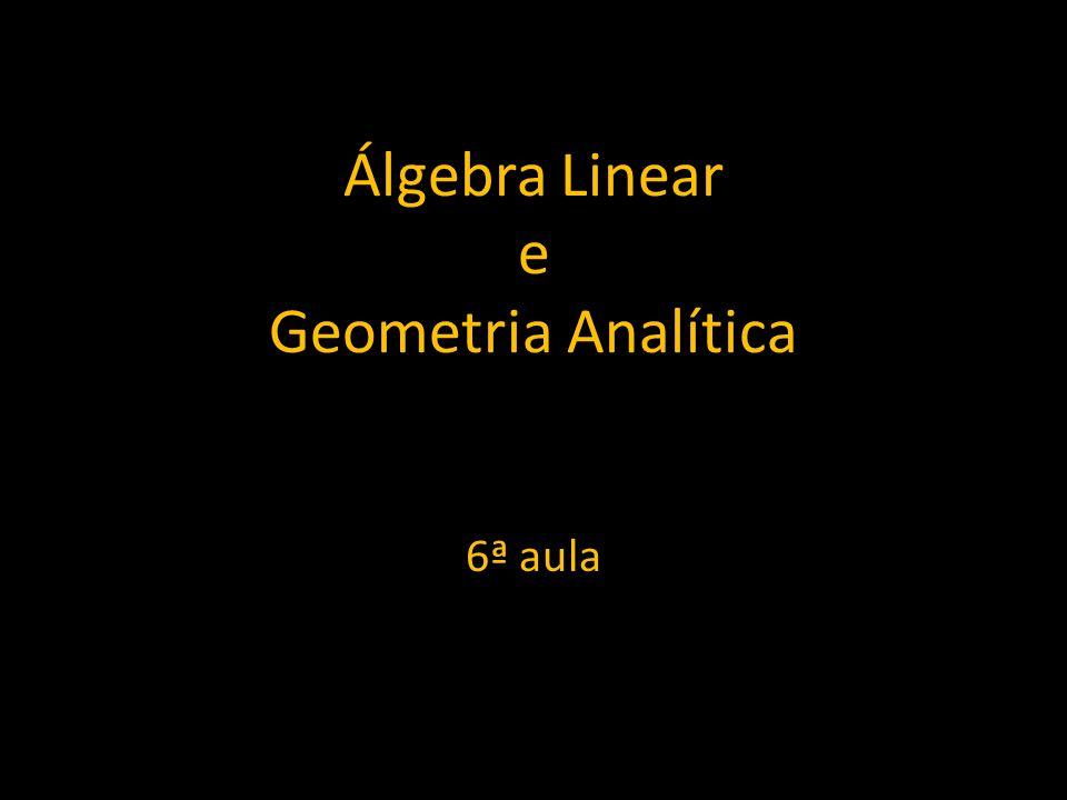 Álgebra Linear e Geometria Analítica 6ª aula