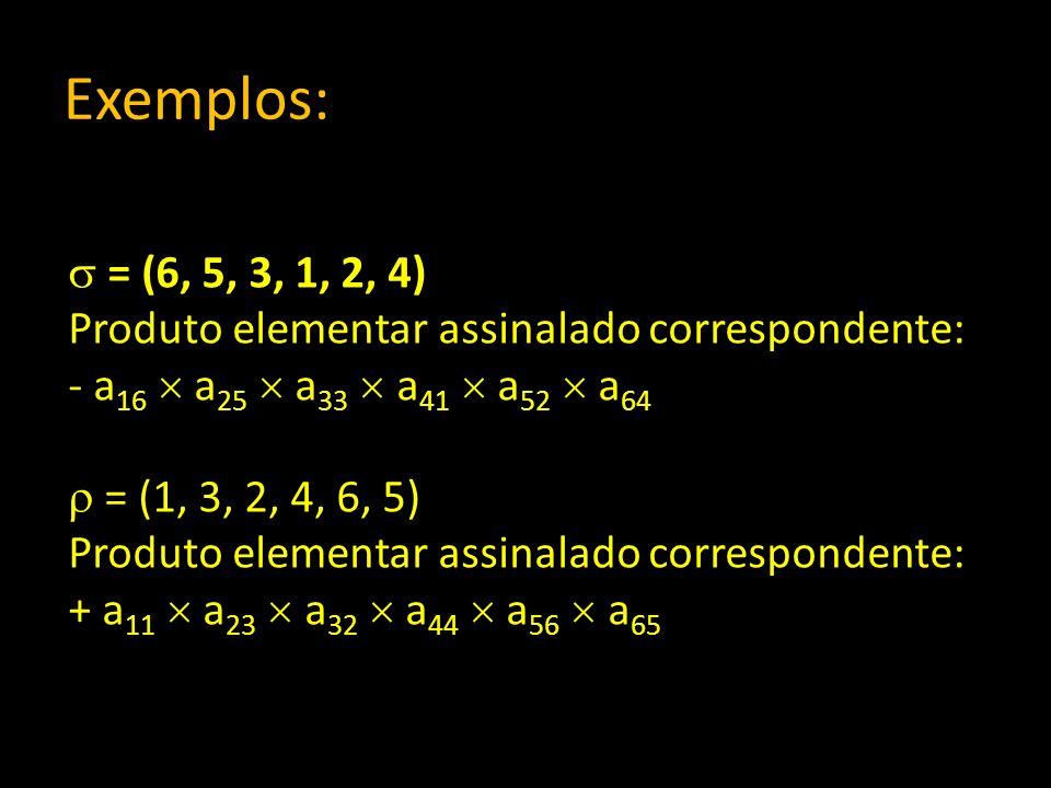 Exemplos: = (6, 5, 3, 1, 2, 4) Produto elementar assinalado correspondente: - a 16 a 25 a 33 a 41 a 52 a 64 = (1, 3, 2, 4, 6, 5) Produto elementar ass