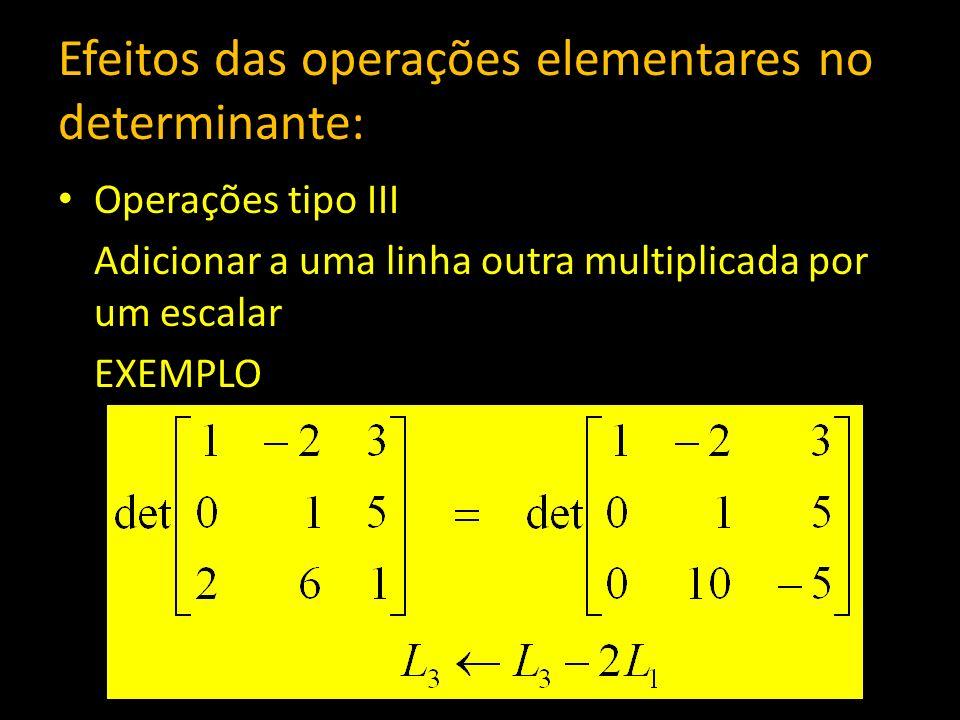Efeitos das operações elementares no determinante: Operações tipo III Adicionar a uma linha outra multiplicada por um escalar EXEMPLO