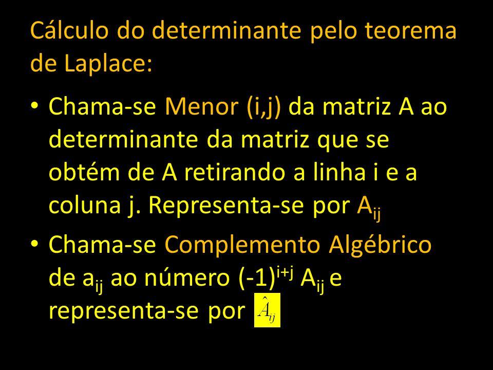 Cálculo do determinante pelo teorema de Laplace: Chama-se Menor (i,j) da matriz A ao determinante da matriz que se obtém de A retirando a linha i e a