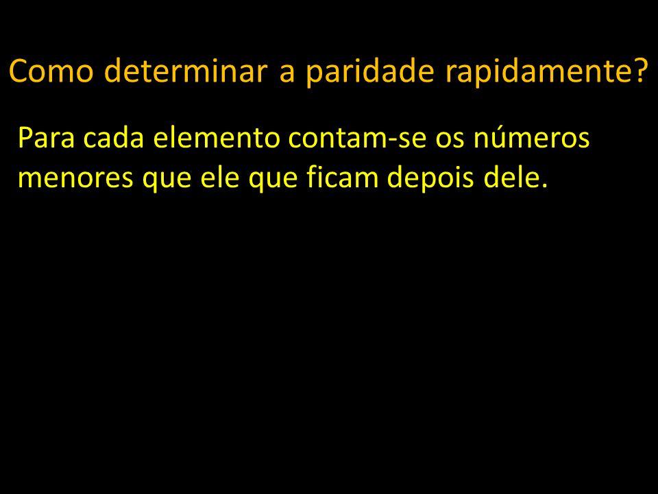 Como determinar a paridade rapidamente? Para cada elemento contam-se os números menores que ele que ficam depois dele.