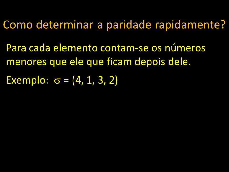 Como determinar a paridade rapidamente? Para cada elemento contam-se os números menores que ele que ficam depois dele. Exemplo: = (4, 1, 3, 2)