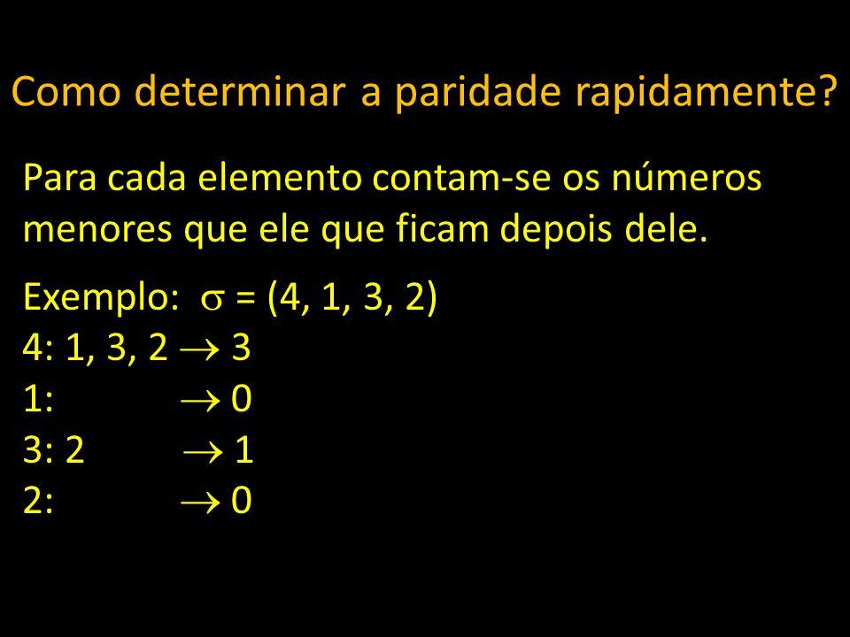 Como determinar a paridade rapidamente? Para cada elemento contam-se os números menores que ele que ficam depois dele. Exemplo: = (4, 1, 3, 2) 4: 1, 3