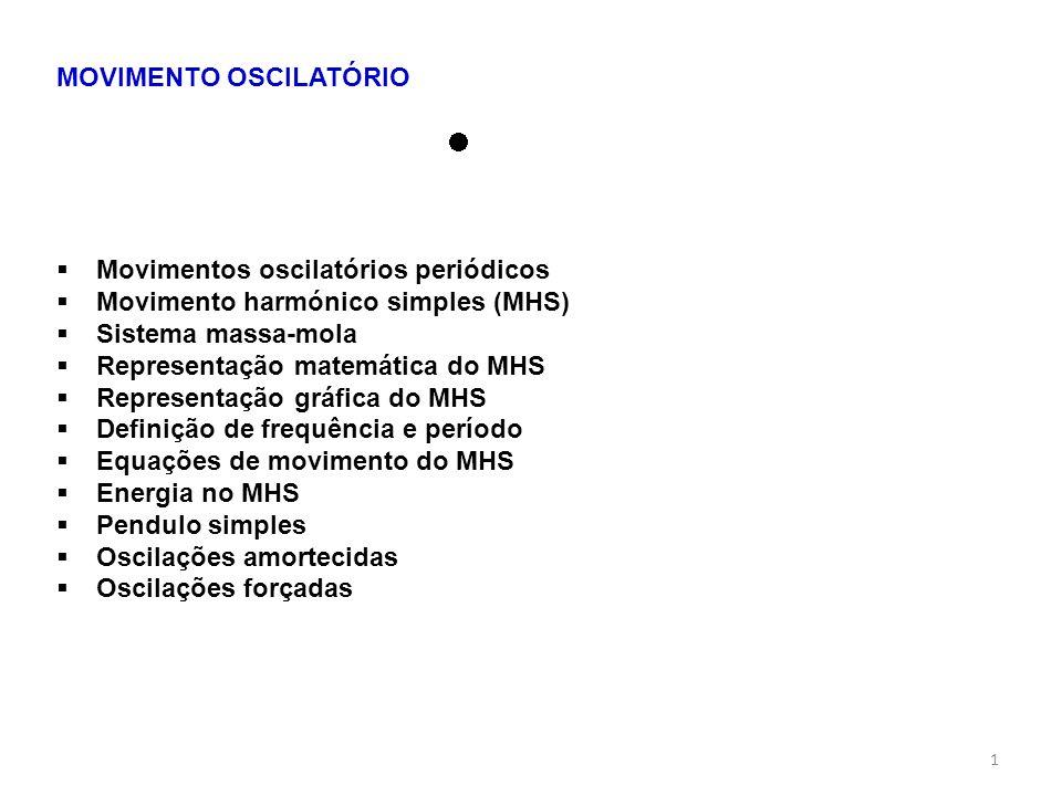 1 MOVIMENTO OSCILATÓRIO Movimentos oscilatórios periódicos Movimento harmónico simples (MHS) Sistema massa-mola Representação matemática do MHS Repres