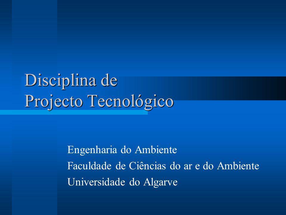 Disciplina de Projecto Tecnológico Engenharia do Ambiente Faculdade de Ciências do ar e do Ambiente Universidade do Algarve