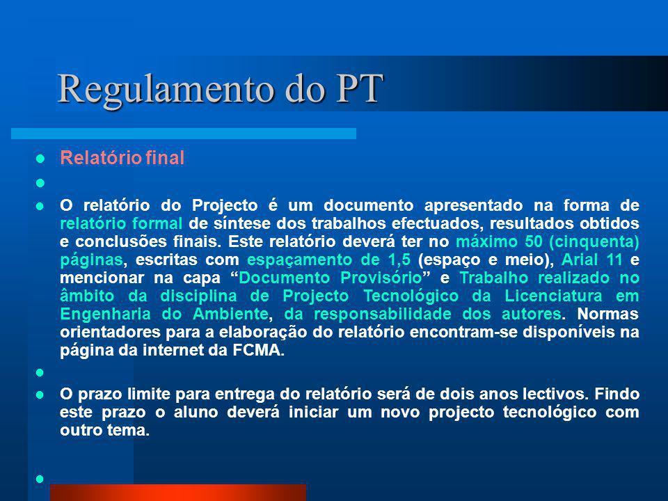 Regulamento do PT Relatório final O relatório do Projecto é um documento apresentado na forma de relatório formal de síntese dos trabalhos efectuados,