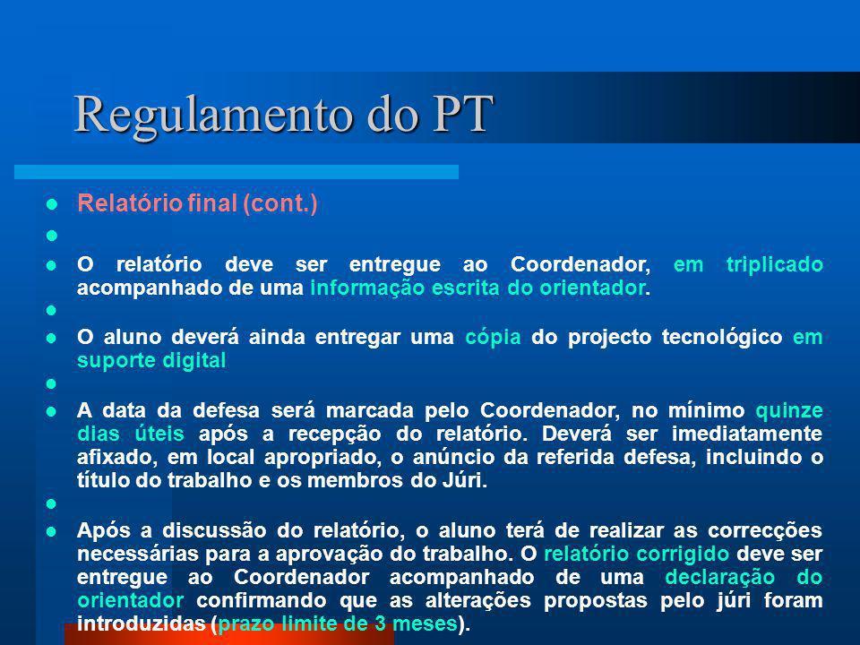 Regulamento do PT Relatório final (cont.) O relatório deve ser entregue ao Coordenador, em triplicado acompanhado de uma informação escrita do orienta