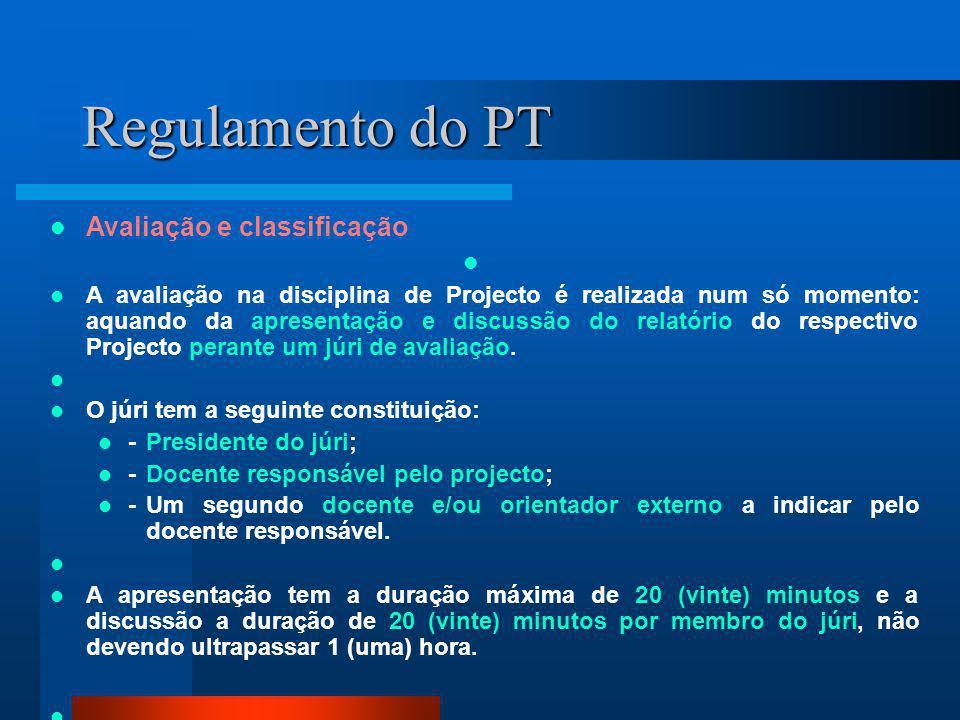 Regulamento do PT Avaliação e classificação A avaliação na disciplina de Projecto é realizada num só momento: aquando da apresentação e discussão do r