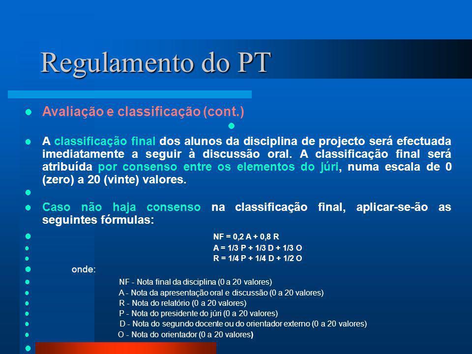 Regulamento do PT Avaliação e classificação (cont.) A classificação final dos alunos da disciplina de projecto será efectuada imediatamente a seguir à