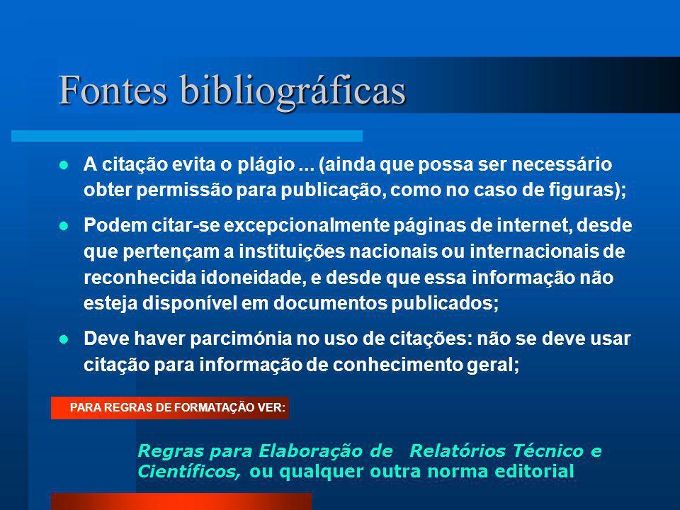 Fontes bibliográficas A citação evita o plágio... (ainda que possa ser necessário obter permissão para publicação, como no caso de figuras); Podem cit