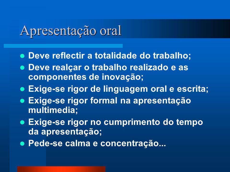 Apresentação oral Deve reflectir a totalidade do trabalho; Deve realçar o trabalho realizado e as componentes de inovação; Exige-se rigor de linguagem