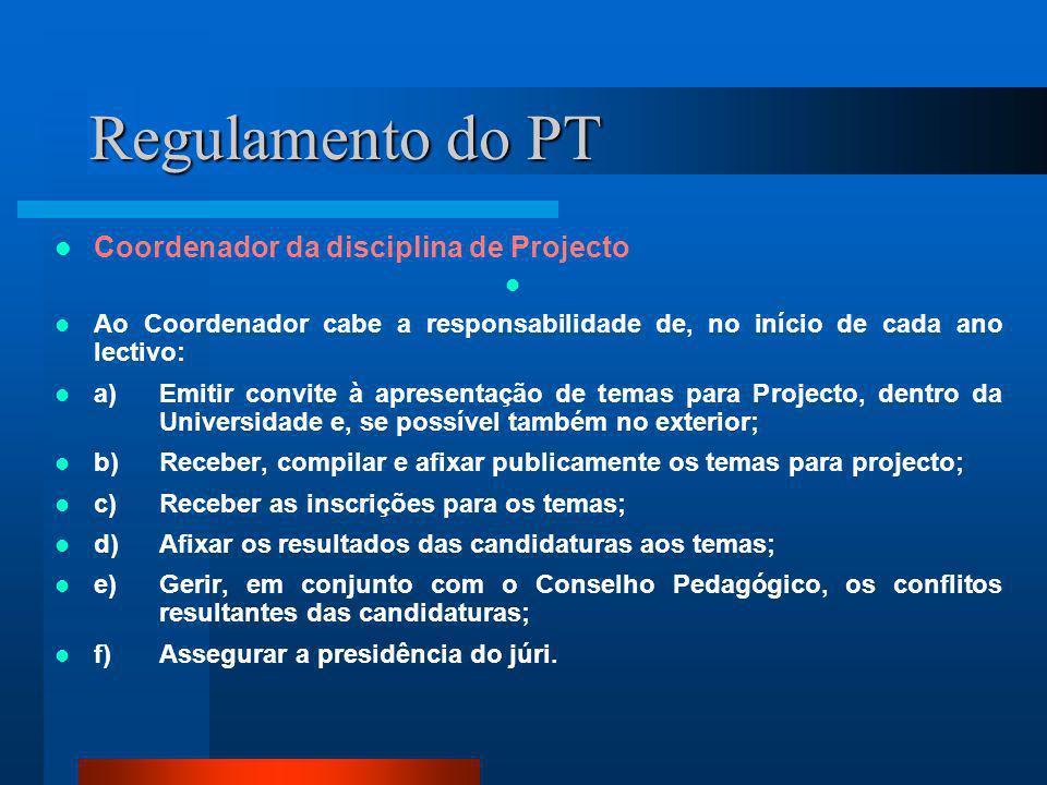 Regulamento do PT Coordenador da disciplina de Projecto Ao Coordenador cabe a responsabilidade de, no início de cada ano lectivo: a)Emitir convite à a