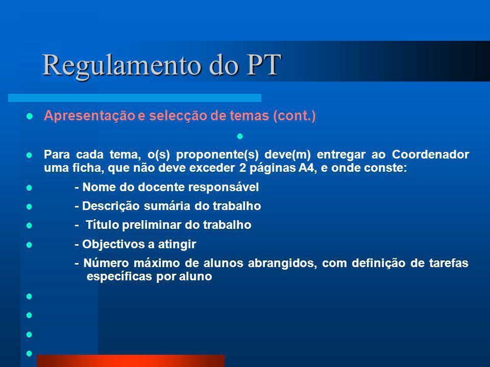 Regulamento do PT Apresentação e selecção de temas (cont.) Para cada tema, o(s) proponente(s) deve(m) entregar ao Coordenador uma ficha, que não deve