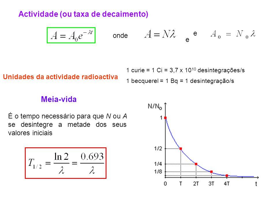 Actividade (ou taxa de decaimento) onde e e Unidades da actividade radioactiva 1 becquerel = 1 Bq = 1 desintegração/s 1 curie = 1 Ci = 3,7 x 10 10 des