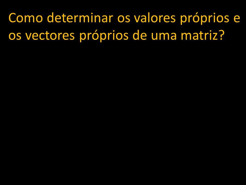 Como determinar os valores próprios e os vectores próprios de uma matriz?
