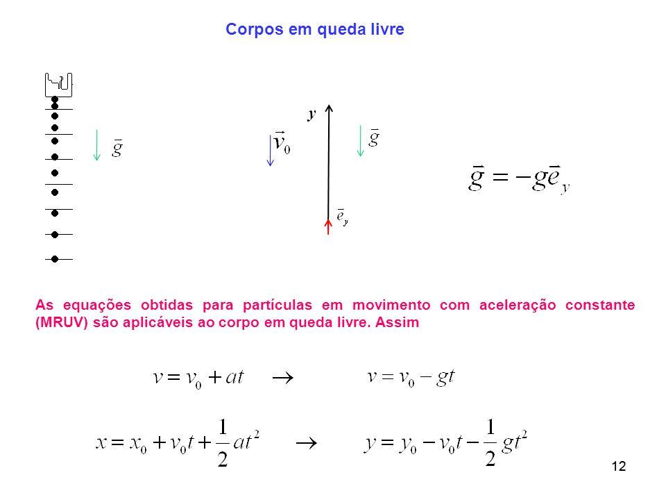 12 Corpos em queda livre As equações obtidas para partículas em movimento com aceleração constante (MRUV) são aplicáveis ao corpo em queda livre. Assi