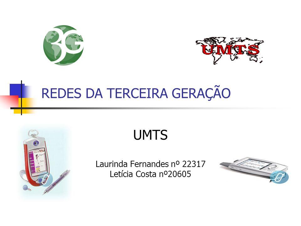 REDES DA TERCEIRA GERAÇÃO UMTS Laurinda Fernandes nº 22317 Letícia Costa nº20605